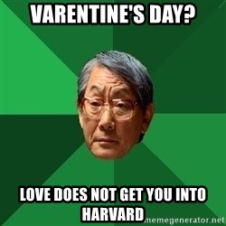 High Expectations Asian Father - Varentine's Day? Love does not get you into harvard