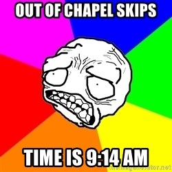 Trauma Face Todd - out of chapel skips time is 9:14 AM