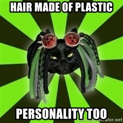 Pompous Cyber Cat - hair made of plastic personality too