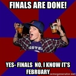 Sunny Student - Finals are done! Yes- Finals  No, I know it's february