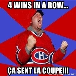Overzealous Habs Fan Maurice - 4 wins in a row... ça sent la coupe!!!