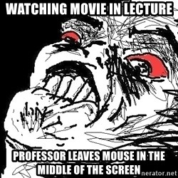 Ffffuuuu - watching movie in lecture professor leaves mouse in the middle of the screen