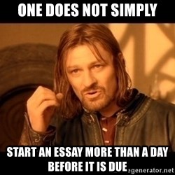 Lord Of The Rings Boromir One Does Not Simply Mordor - one does not simply start an essay more than a day before it is due