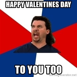 kenny powers - Happy Valentines Day to you too