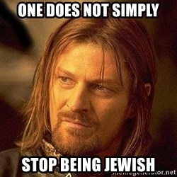Boromir - One Does Not Simply stop being jewish