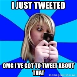 Annoying Twitter Freak - I just tweeted omg I've got to tweet about that