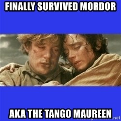 Lord of the Rings - finally survived mordor aka the tango maureen