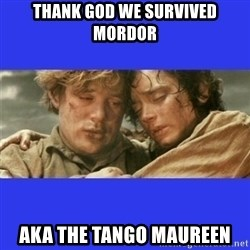 Lord of the Rings - thank god we survived mordor aka the tango maureen