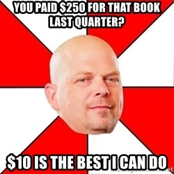 Pawn Stars - you paid $250 for that book last quarter? $10 is the best I can do