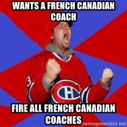 Overzealous Habs Fan Maurice - WANTS A FRENCH CANADIAN COACH FIRE ALL FRENCH CANADIAN COACHES