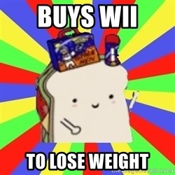 Silly Sandwich - buys wii to lose weight