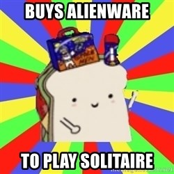 Silly Sandwich - Buys alienware to play solitaire