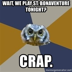 Art Newbie Owl - Wait, we play St. bonaventure tonight? crap.