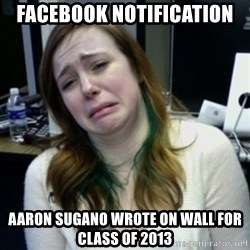 depressedmadge - facebook notification aaron sugano wrote on wall for class of 2013