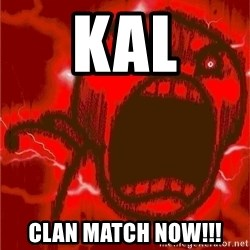 Intense Rage Guy - kal clan match now!!!