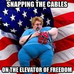 Obese American - Snapping the cables on the elevator of freedom