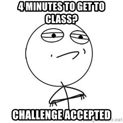 Challenge Accepted HD 1 - 4 minutes to get to class? challenge accepted