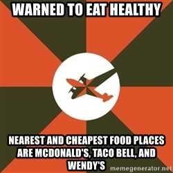 Full Sail Meme - warned to eat healthy nearest and cheapest food places are mcdonald's, taco bell, and wendy's