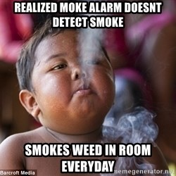 Smoking Baby - REalized MOKE ALARM DOESNT DETECT SMOKE smokes weed in room everyday