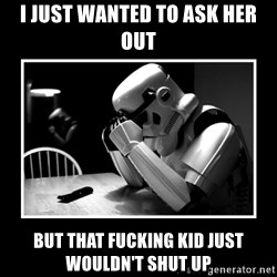 Sad Trooper - I just wanted to ask her out but that fucking kid just wouldn't shut up