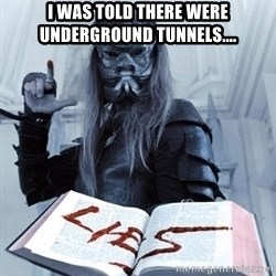 Confused Nergal - I was told there were underground tunnels....