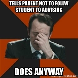 Easton_facepalm - tells parent not to follw student to advising does anyway
