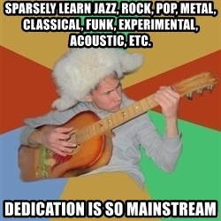 Guitarist - sparsely learn jazz, rock, pop, metal, classical, funk, experimental, acoustic, etc. dedication is so mainstream