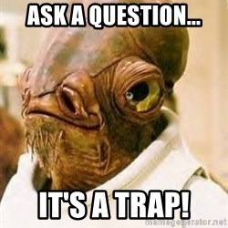 Ackbar - Ask a question... it's a trap!