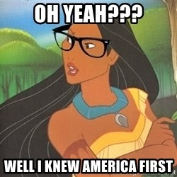 Hipster Pocahontas - OH YEAH??? well i knew america first