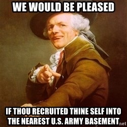 Joseph Ducreux - we would be pleased if thou RECRUITED THINE SELF into the nearest U.s. army basement
