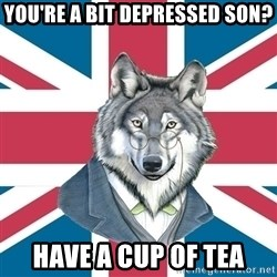 Sir Courage Wolf Esquire - You're a bit depressed son? Have a cup of tea