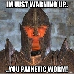 Oblivion - Im just warning up.. ..you pathetic worm!