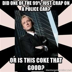 Corporate Commander - Did One of the 99% just crap on a police car? Or is this coke that good?