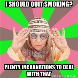 New Age Aunt - I should quit smoking? plenty incarnations to deal with that