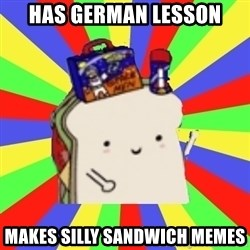 Silly Sandwich - has german lesson makes silly sandwich memes
