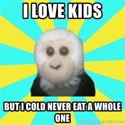 Dafak Monkey - I LOVE KIDS but i cold never eat a whole one