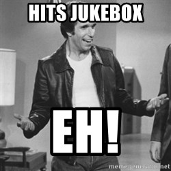The Fonz - hits jukebox eh!