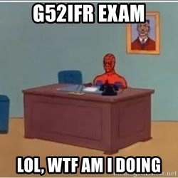 Patient Spiderman - G52IFR Exam LOL, WTF AM I Doing