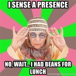 New Age Aunt - i sense a presence no, wait... i had beans for lunch