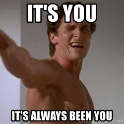 Patrick Bateman - IT'S YOU IT'S ALWAYS BEEN YOU