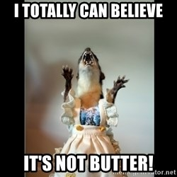 Juanita Weasel - I TOTALLY can BELIEVE IT'S NOT BUTTER!