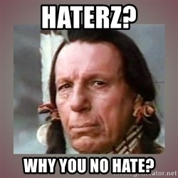 Crying Indian - haterz? why you no hate?