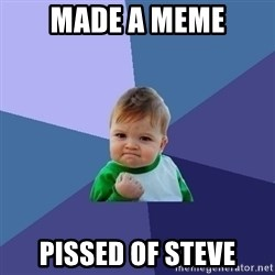 Success Kid - made a meme pissed of steve