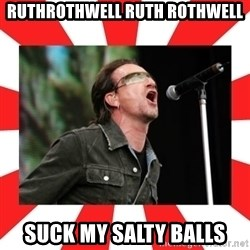 bono - Ruthrothwell Ruth Rothwell suck my salty balls