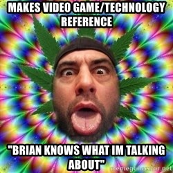 """Joe Rogan - makes video game/technology reference """"brian knows what im talking about"""""""