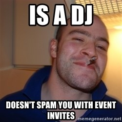 Good Guy Greg - is a dj doesn't spam you with event invites