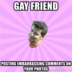 Sassy Gay Friend - Gay friend posting embarrassing comments on your photos