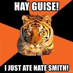 Techie Tigers - hay guise! i just ate nate smith!
