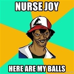 Ash Pedreiro - NURSE JOY here are my balls