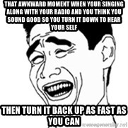 No Lei Un Carajo - that awkward moment when your singing along with your rAdio and you think you sound good so you turn it down to hear your self  then turn it back up as fast as you can